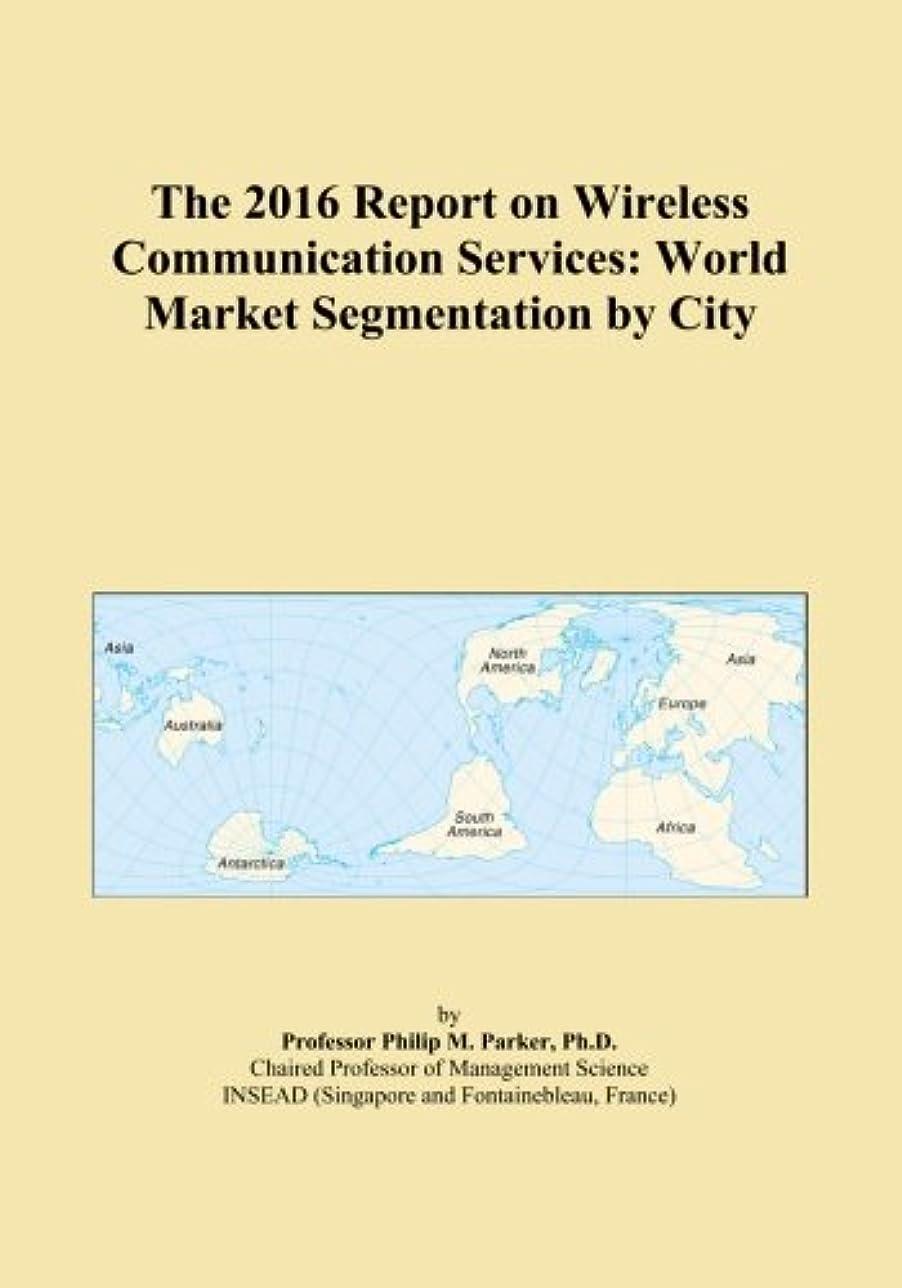 展開する光沢忌み嫌うThe 2016 Report on Wireless Communication Services: World Market Segmentation by City