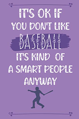 It's ok if You Don't Like Baseball It's Kind of a Smart People Sport Anyway: Funny Quote Journal│Cute Gift for Baseball│ Appreciation and Thank You Gift
