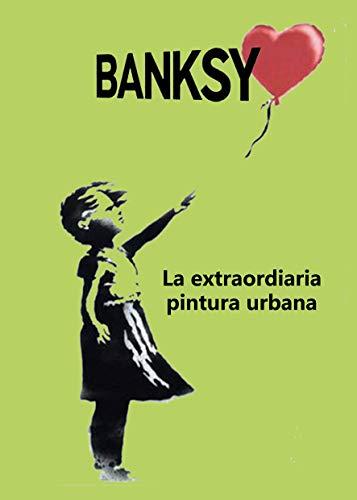 BANKSY: La extraordinaria leyenda de la pintura urbana (Spanish Edition)