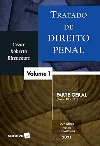 Tratado de Direito Penal - Volume 1 - Parte Geral - 27ª Edição 2021: Parte Geral (arts. 1º a 120)