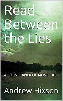 Read Between the Lies: A JOHN HANDFUL MYSTERY (The John Handful Mysteries Book 5) by [Andrew Hixson]
