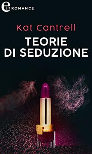 Teorie di seduzione (eLit) (Love and Lipstick Vol. 3) di [Kat Cantrell]