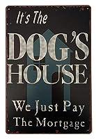 それは私たちが住宅ローンを支払うだけの犬の家です 金属板ブリキ看板警告サイン注意サイン表示パネル情報サイン金属安全サイン
