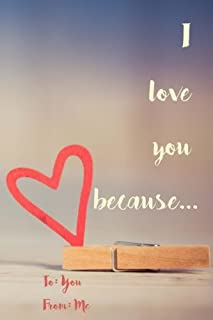 I Love You Because...: A Sentimental Journal: Fill in 20 reasons why you love someone to give as a personalised gift: quotes on love included