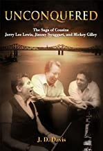 J. D. Davis: Unconquered : The Saga of Cousins Jerry Lee Lewis, Jimmy Swaggart, and Mickey Gilley (Hardcover); 2012 Edition