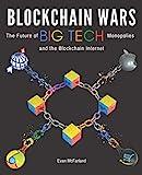 Blockchain Wars: The Future of Big Tech Monopolies and the Blockchain Internet