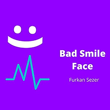 Bad Smile Face