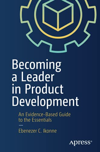 Compare Textbook Prices for Becoming a Leader in Product Development: An Evidence-Based Guide to the Essentials 1st ed. Edition ISBN 9781484272978 by Ikonne, Ebenezer C.