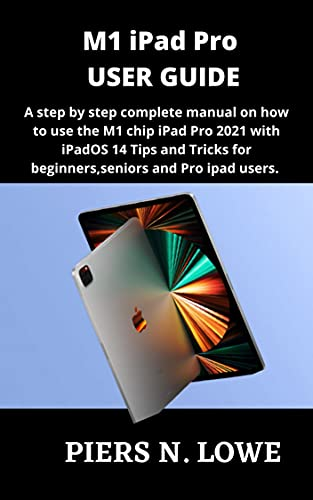M1 iPad Pro USER GUIDE: A step by step complete manual on how to use the M1 chip iPad Pro 2021 with iPadOS 14 Tips and Tricks for beginners,seniors and Pro ipad users. (English Edition)