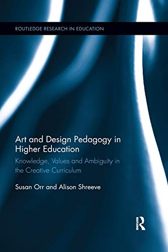 Download Art and Design Pedagogy in Higher Education (Routledge Research in Higher Education) 0367192500