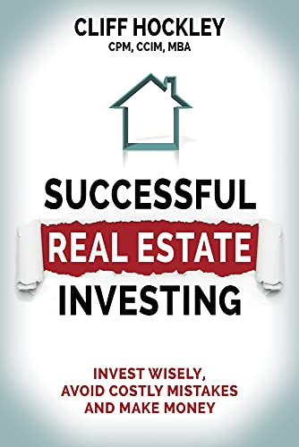 Successful Real Estate Investing: Invest Wisely, Advoid Costly Mistakes and Make Money