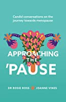 Approaching the 'Pause: Candid conversations on the journey towards menopause