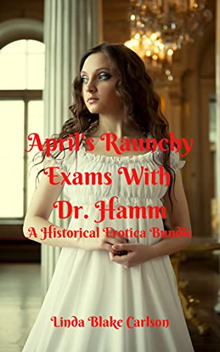 April's Raunchy Exams With Dr. Hamm: A Historical...