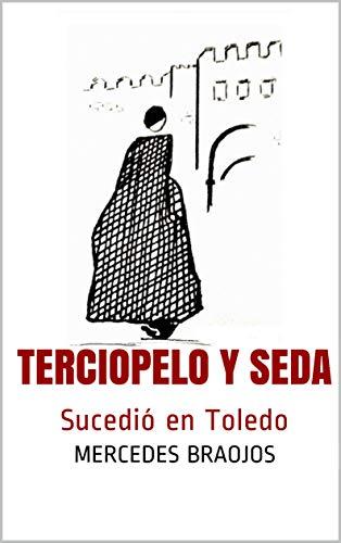 Terciopelo y seda: Sucedió en Toledo