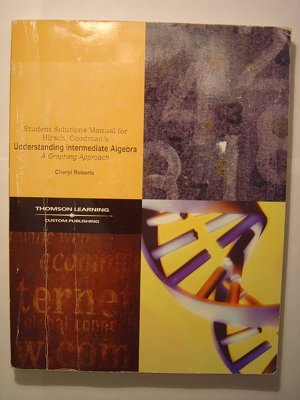 Student Solutions Manual for Hirsch/Goodman's Understanding Intermediate Algebra