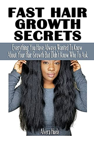 FAST HAIR GROWTH SECRETS : Everything You Have Always Wanted To Know About Your Hair Growth But Didn't Know Who To Ask - Simplified Guide On Healthy, Beautiful Natural Hair (English Edition)