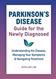 Parkinson's Disease Guide for the Newly Diagnosed: Understanding the Disease, Managing Your Symptoms, and Navigating Treatment