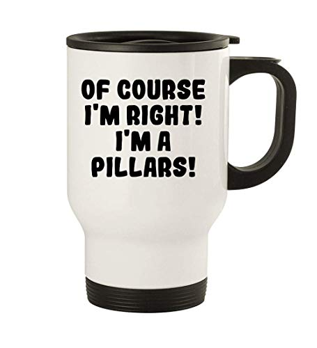 Of Course I'm Right! I'm A Pillars! - 14oz Stainless Steel Travel Mug, White