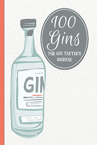 100 Gins, The Gin Taster's Journal: Record tasting notes from 100 different gins. Record gin profile, serving note and more. This is the ideal gift ... cocktails or mixing drinks. Gin connoisseur
