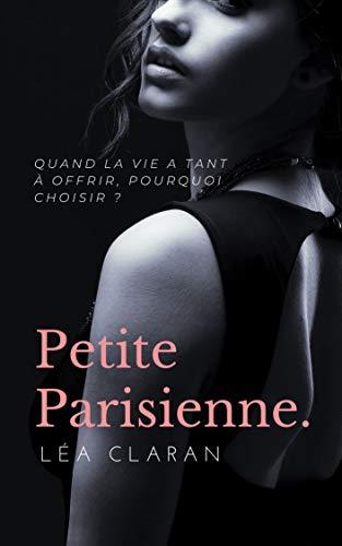 Petite Parisienne : quand la vie a tant à offrir, pourquoi choisir ? (French Edition)