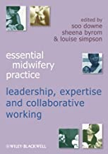 Expertise Leadership and Collaborative Working (Essential Midwifery Practice Book 2)
