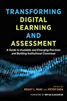 Transforming Digital Learning and Assessment: A Guide to Available and Emerging Practices, and Building Institutional Consensus