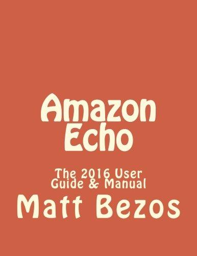 Amazon Echo: The 2016 User Guide & Manual (Alexa Kit, Amazon Prime, users guide, web services, digital media, Free books, Amazon Echo Users Manual, Amazon Echo User Guide, Amazon Echo)