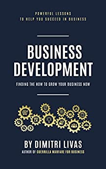 [Dimitri Livas]のBusiness Development: Finding the How to Grow Your Business Now (English Edition)