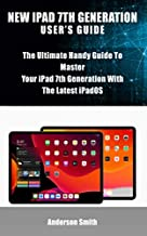 NEW IPAD 7TH GENERATION  USER'S GUIDE: The Ultimate Handy Guide To Master Your iPad 7th Generation Device With The Latest iPadOS