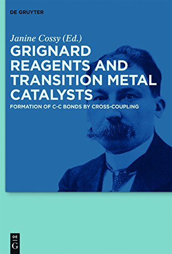 Grignard Reagents and Transition Metal Catalysts: Formation of C-C Bonds by Cross-Coupling (English Edition)