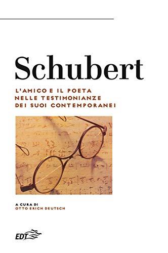 Schubert: L'amico e il poeta nelle testimonianze dei suoi contemporanei