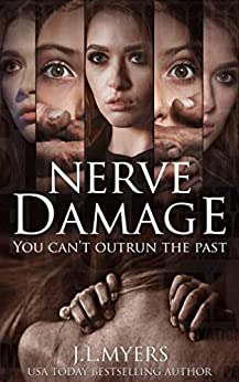 Nerve Damage: A chilling psychological thriller that will have you covering your eyes and turning the pages faster at the same time by [J.L. Myers]