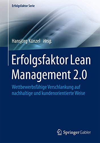 Erfolgsfaktor Lean Management 2.0: Wettbewerbsfähige Verschlankung auf nachhaltige und kundenorientierte Weise (Erfolgsfaktor Serie)