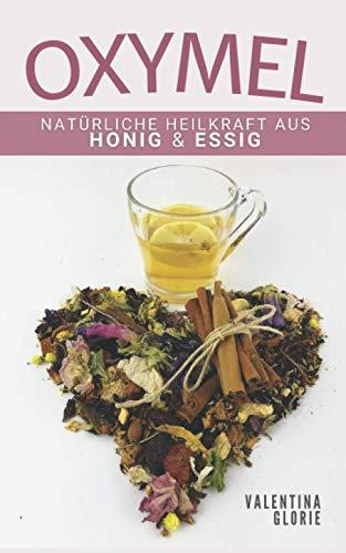 OXYMEL: Natürliche Heilkraft aus Honig & Essig (Wunderlebensmittel)