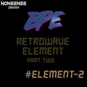 Retrowave Element, Pt. Two  #Element 2