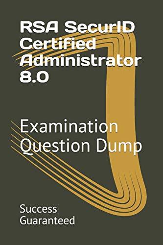 RSA SecurID Certified Administrator 8.0: Examination Question Dump