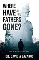 Where Have All the Fathers Gone?: Creating a Long-Lasting Legacy