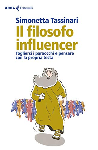 Il Filosofo Influencer Togliersi I Paraocchi E Pensare Con La Propria Testa Ebook Tassinari Simonetta Amazon It Kindle Store