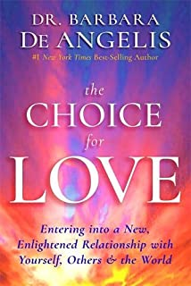 The Choice for Love: Entering into a New, Enlightened Relationship with Yourself, Others