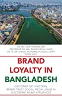 BRAND LOYALTY IN BANGLADESH: Customer Satisfaction, Brand Trust, Social Media Usage in Electronic Home Appliances