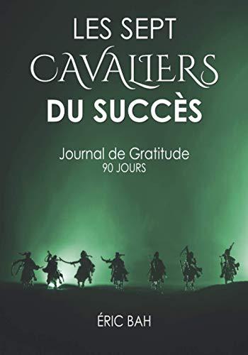 Les Sept Cavaliers du Succès: Journal de Gratitude, de Gentillesse et de Célébration, à Remplir en Pleine Conscience, avec Exercices, Mandalas à Colorier et Citations Inspirantes – 90 jours