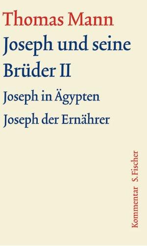 Joseph und seine Brüder II: Kommentar (Thomas Mann, Große kommentierte Frankfurter Ausgabe. Werke, Briefe, Tagebücher)