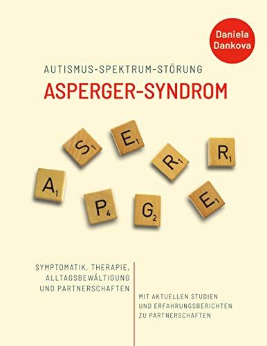 Autismus-Spektrum-Störung: Asperger-Syndrom: Symptomatik, Therapie, Alltagsbewältigung und Partnerschaften