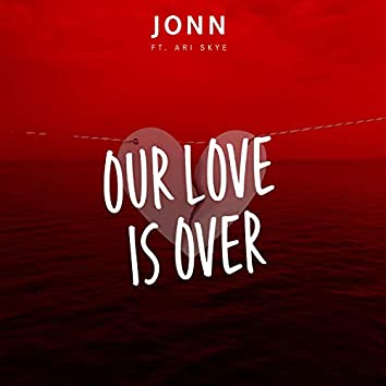 Our Love Is Over (feat. Ari Skye)