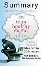 A Summary of Trim Healthy Mama Plan: The Easy-Does-It Approach to Vibrant Health and a Slim Waistline | Master in 20 Minutes by Bern Bolo (2015-12-15)