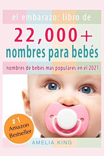 El Embarazo: Libro de Nombres para Bebés: (más de 22 000 nombres para niñas, niños y los nombres de bebés más populares en el 2021)