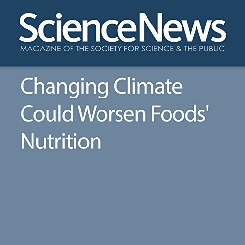 Changing Climate Could Worsen Foods' Nutrition audiobook cover art