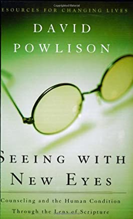 [Seeing with New Eyes: Counseling and the Human Condition Through the Lens of Scripture] [By: Powlison, David] [October, 2003]