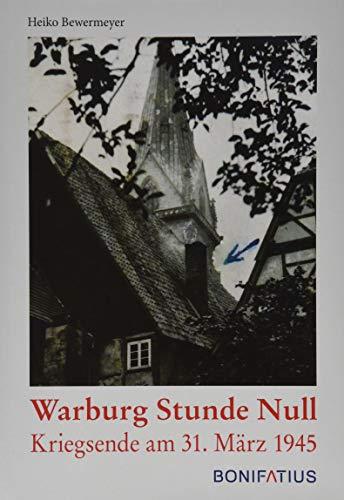 Warburg Stunde Null: Kriegsende am 31. März 1945