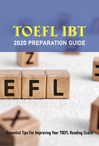 TOEFL iBT 2020 Preparation Guide: Essential Tips For Improving Your TOEFL Reading...